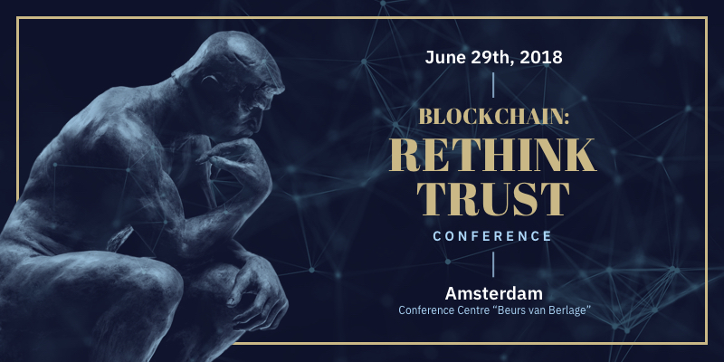 Blockchain Conference Rethink Trust Amsterdam June 2019 Top Blockchain Events You Can Not Miss